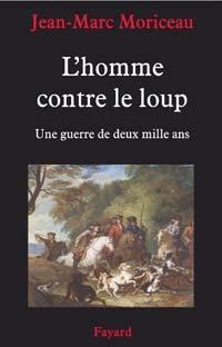 L'homme contre le loup, une guerre de deux mille ans par jean-Marc Moriceau