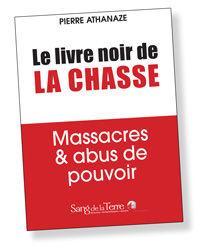 Le livre noir de la chasse : massacres et abus de pouvoirs par Pierre Athanaze